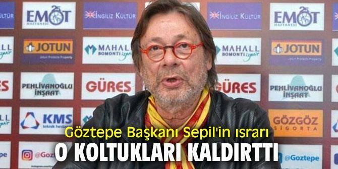 Göztepe Başkanı Mehmet Sepil'in ısrarı o koltukları kaldırttı
